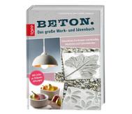 Beton - Das große Werk-und Ideenbuch