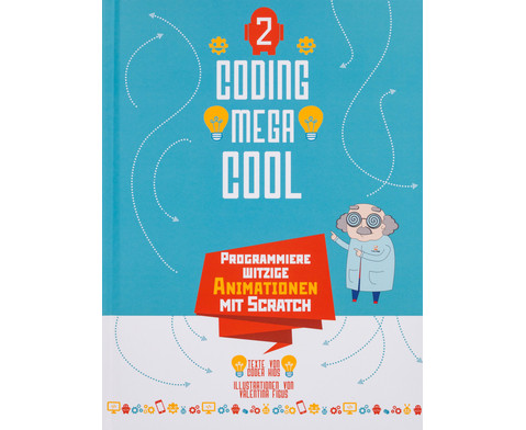 Coding Mega Cool 2 - Programmiere witzige Animationen mit Scratch