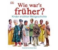Wie war´s früher? Kinder erzählen Weltgeschichte